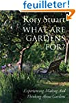 What Are Gardens For?: Experiencing,...