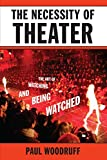 img - for The Necessity of Theater: The Art of Watching and Being Watched by Woodruff Paul (2010-03-19) Paperback book / textbook / text book