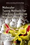 Molecular Typing Methods for Tracking Foodborne Micoorganisms (Advances in Food Safety and Food Microbiology)