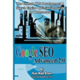 Google Seo Advanced 2.0 Black & White Version: The Ultimate Web Development & Search Engine Optimization Guide For Webmasters ~ Ryan Wade Brown