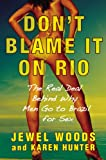 Jewel Woods Don't Blame it on Rio: The Real Deal Behind Why Men Go to Brazil for Sex