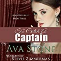 To Catch a Captain: Heroes Returned, Book 3 Audiobook by Ava Stone Narrated by Stevie Zimmerman