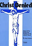 Christ Denied: Origin of the Present Day Problems in the Catholic Church