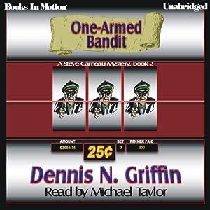 One-Armed Bandit: Steve Garneau Mystery Series #2 | [Dennis N. Griffin]
