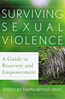 Surviving Sexual Violence: A Guide to Recovery and Empowerment