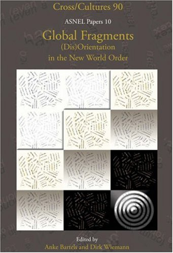 Global Fragments. (Dis)Orientation in the New World Order. Asnel Papers 10. (Cross/Cultures 90) (Cross/Cultures: Reading