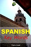 Spanish Key Words: The Basic 2000-word Vocabulary Arranged by Frequency, with Dictionaries (Oleander Language & Literature)