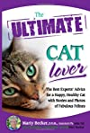 The Ultimate Cat Lover: The Best Experts' Advice for a Happy, Healthy Cat with Stories and Photos of Fabulous Felines (Ultimate Series)