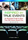 Inspired by True Events: An Illustrated Guide to More Than 500 History-Based Films