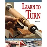 Learn to Turn: A Beginner's Guide to Woodturning from Start to Finishby Barry Gross