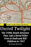 Uncivil Twilight: The 1920s Death Sentence  that Left a Serial Killer Free to Stalk and Kill Children in 1937 (Colder Case)