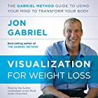 Visualization for Weight Loss: The Gabriel Method Guide to Using Your Mind to Transform Your Body Hörbuch von Jon Gabriel Gesprochen von: Jon Gabriel