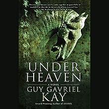 Under Heaven | Livre audio Auteur(s) : Guy Gavriel Kay Narrateur(s) : Simon Vance