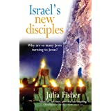 Israel's New Disciples: Why Are So Many Jews Turning to Jesus: Why So Many Jews Are Turning to Jesusby Julia Fisher