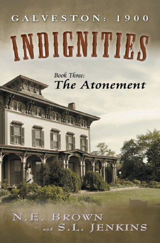 Book: Galveston - 1900 - Indignities, Book Three - The Atonement by N.E. Brown and S. L. Jenkins