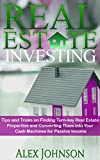Real Estate Investing: Tips and Tricks on Finding Turn-key Real Estate Properties and Converting Them into Your Cash Machines for Passive Income