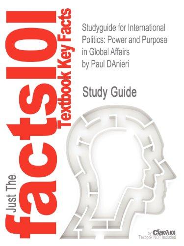 Studyguide for International Politics: Power and Purpose in Global Affairs by Paul DAnieri, ISBN 9781111344498 (Cram101