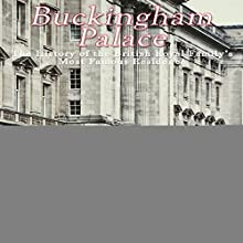 Buckingham Palace: The History of the British Royal Family's Most Famous Residence Audiobook by  Charles River Editors Narrated by Kenneth Ray