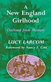 A New England Girlhood Outlined from Memory: Outlined from Memory (0930350820) by Larcom, Lucy