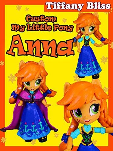 Anna Frozen Custom My Little Pony Equestria Girls Mini Doll How To Tutorial