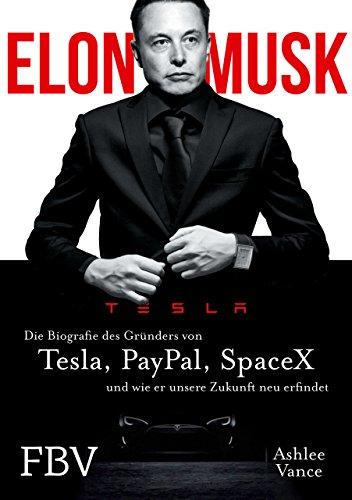 Elon Musk: Die Biografie des Gründers von Tesla, PayPal, SpaceX und wie er unsere Zukunft neu erfindet das Buch von Ashlee Vance - Preis vergleichen und online kaufen