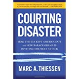 Courting Disaster: How the CIA Kept America Safe and How Barack Obama Is Inviting the Next Attack ~ Marc A. Thiessen
