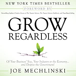 Grow Regardless: Of Your Business's Size, Your Industry or the Economy... and Despite the Government! Audiobook