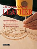 img - for The Art and Craft of Leather: Leatherworking tools and techniques explained in detail book / textbook / text book