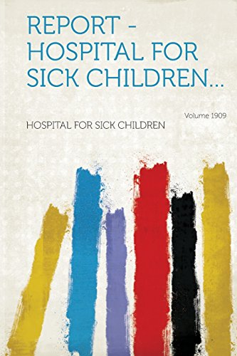 Report - Hospital for Sick Children... Year 1909