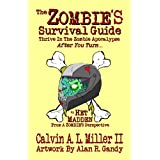 The ZOMBIE'S Survival Guide, Thrive In The Zombie Apocalypse After You Turn... ~ Calvin A. L.  Miller II