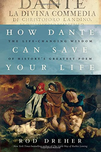 How Dante Can Save Your Life: The Life-Changing Wisdom of History's Greatest Poem