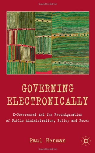 Governing Electronically: E-government and the Reconfiguration of Public Administration, Policy and Power