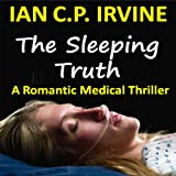 The Sleeping Truth : A Romantic Medical Thriller (Omnibus Edition containing both Book One and Book Two)by IAN C. P. IRVINE