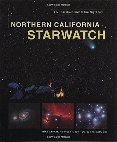 Northern California Starwatch: The Essential Guide To Our Night Sky