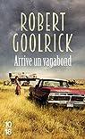 Arrive un vagabond par Goolrick