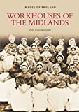 Peter Higginbotham Workhouses of the Midlands (Images of England)