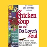 img - for Chicken Soup for the Pet Lover's Soul: Stories About Pets as Teachers, Healers, Heroes and Friends book / textbook / text book