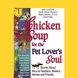 Chicken Soup for the Pet Lover's Soul: Stories About Pets as Teachers, Healers, Heroes and Friends | [Carol Kline, Jack Canfield, Mark Victor Hansen, Marty Becker]
