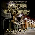 Angels of Mercy: A Mercy Allcutt Mystery (       UNABRIDGED) by Alice Duncan Narrated by Darlene Allen