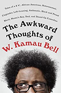 "Book Cover: The Awkward Thoughts of W. Kamau Bell: Tales of a 6' 4"", African American, Heterosexual, Cisgender, Left-Leaning, Asthmatic, Black and Proud Blerd, Mama's Boy, Dad, and Stand-Up Comedian"