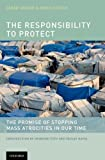 The Responsibility to Protect: The Promise of Stopping Mass Atrocities in Our Time