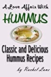 A Love Affair With Hummus: Classic and Delicious Hummus Recipes (Love Affair With Food Book 1)