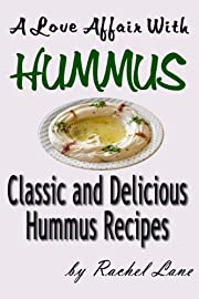 A Love Affair With Hummus: Classic and Delicious Hummus Recipes (Love Affair With Food)