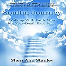Soulful Journey: Walking with Faith After My Near-Death Experience (       UNABRIDGED) by Sheri Stanley Narrated by Sheri Ann Stanley, Mark Minervino