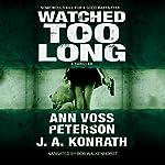 Watched Too Long: A Thriller: Val Ryker, Book 3.5 | Ann Voss Peterson,J.A. Konrath