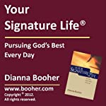 Your Signature Life: Pursuing God's Best Every Day | Dianna Booher