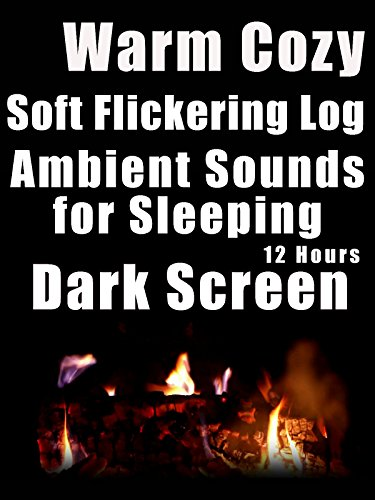 Warm cozy soft flickering log ambient sounds for sleeping dark screen 12 hours