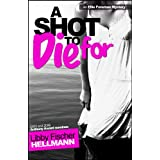 A SHOT TO DIE FOR (The Ellie Foreman Mysteries) ~ Libby Fischer Hellmann