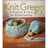Knit Green: 20 Projects and Ideas for Sustainabilityby Joanne Seiff