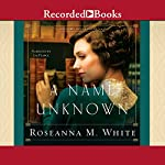 A Name Unknown: Shadows Over England, Book 1 | Roseanna M. White